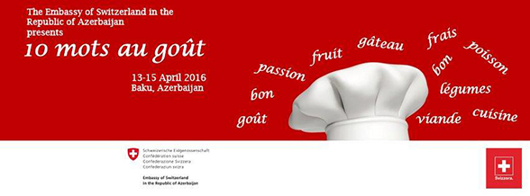 Embassy of Switzerland presents 10 mots au goût from 13 to 15 April 2016 in Baku